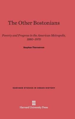 The Other Bostonians - Harvard Studies in Urban History (Hardback)