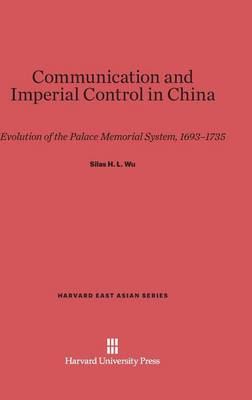 Communication and Imperial Control in China - Harvard East Asian 51 (Hardback)
