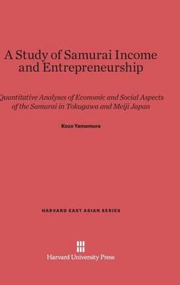 A Study of Samurai Income and Entrepreneurship - Harvard East Asian 76 (Hardback)