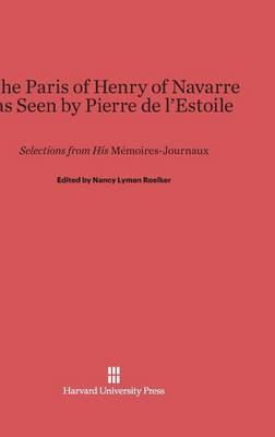 The Paris of Henry of Navarre as Seen by Pierre de l'Estoile (Hardback)