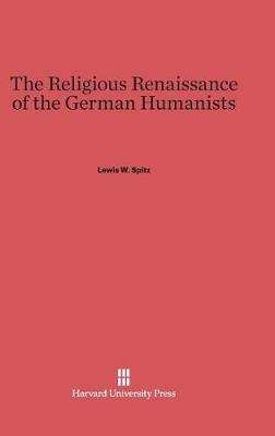 The Religious Renaissance of the German Humanists (Hardback)