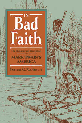 In Bad Faith: The Dynamics of Deception in Mark Twain's America (Paperback)
