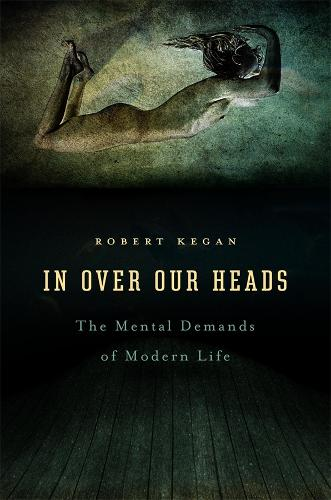 In Over Our Heads: The Mental Demands of Modern Life (Paperback)