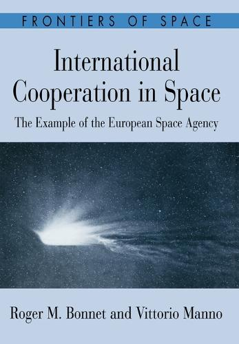 International Cooperation in Space: The Example of the European Space Agency - Frontiers of Space (Hardback)