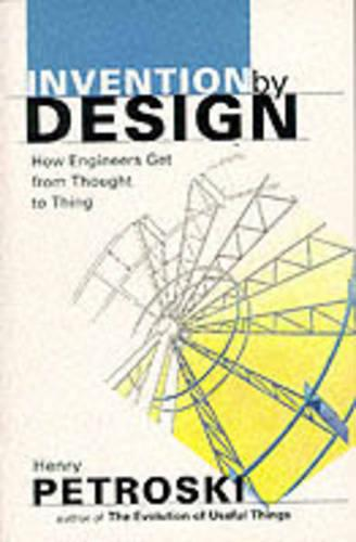 Invention by Design: How Engineers Get from Thought to Thing (Paperback)