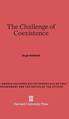 The Challenge of Coexistence - Godkin Lectures on the Essentials of Free Government and the 7 (Hardback)