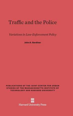 Traffic and the Police - Publications of the Joint Center for Urban Studies of the Ma (Hardback)