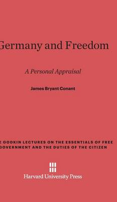 Germany and Freedom - Godkin Lectures on the Essentials of Free Government and the 8 (Hardback)