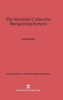 The Swedish Collective Bargaining System - Publications of the Wertheim Fellowship 2 (Hardback)