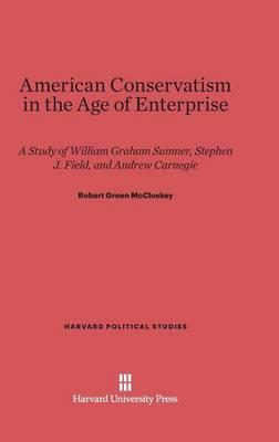 American Conservatism in the Age of Enterprise - Harvard Political Studies 5 (Hardback)