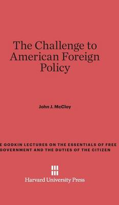 The Challenge to American Foreign Policy - Godkin Lectures on the Essentials of Free Government and the 22 (Hardback)