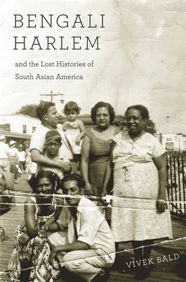 Bengali Harlem and the Lost Histories of South Asian America (Paperback)