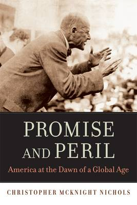 Promise and Peril: America at the Dawn of a Global Age (Paperback)