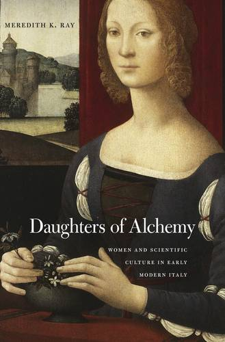 Daughters of Alchemy: Women and Scientific Culture in Early Modern Italy - I Tatti Studies in Italian Renaissance History (Hardback)