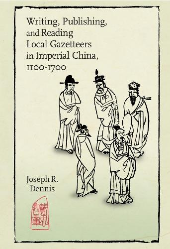 Writing, Publishing, and Reading Local Gazetteers in Imperial China, 1100-1700 (Hardback)