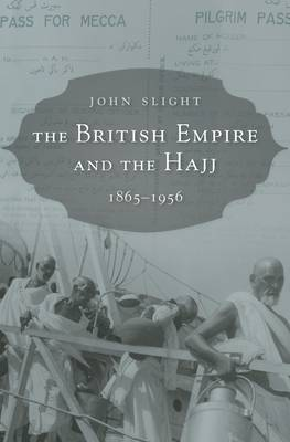 The British Empire and the Hajj: 1865-1956 (Hardback)