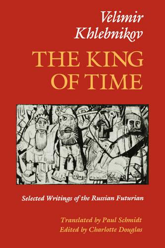 The King of Time: Selected Writings of the Russian Futurian (Paperback)