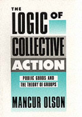 The Logic of Collective Action: Public Goods and the Theory of Groups, Second Printing with a New Preface and Appendix - Harvard Economic Studies (Paperback)