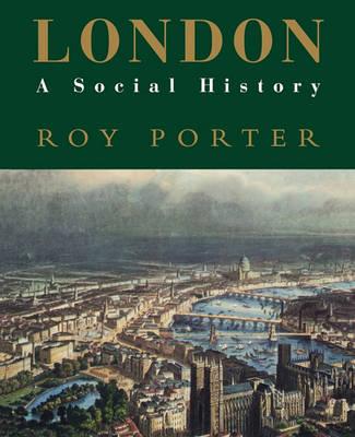 "London: A Social History - A ""New York Times"" notable book 1995 (Hardback)"