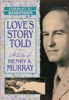 Love's Story Told: A Life of Henry A. Murray (Hardback)