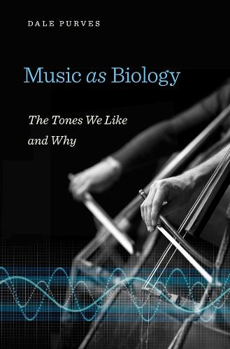 Music as Biology: The Tones We Like and Why (Hardback)