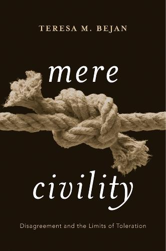 Mere Civility: Disagreement and the Limits of Toleration (Hardback)