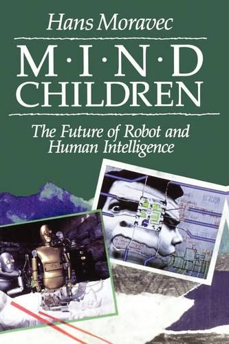 Mind Children: The Future of Robot and Human Intelligence (Paperback)