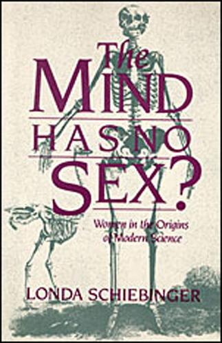 The Mind Has No Sex?: Women in the Origins of Modern Science (Paperback)