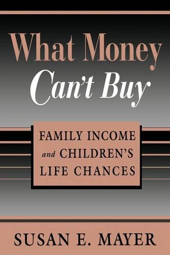What Money Can't Buy: Family Income and Children's Life Chances (Paperback)
