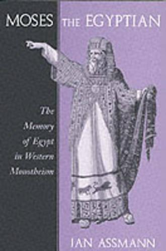 Moses the Egyptian: The Memory of Egypt in Western Monotheism (Paperback)