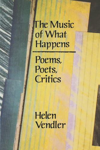 The Music of What Happens: Poems, Poets, Critics (Paperback)