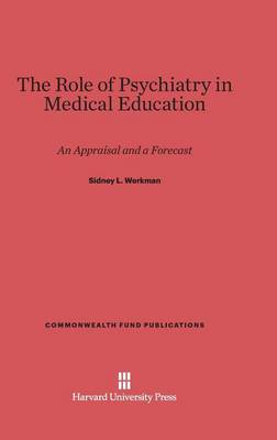 The Role of Psychiatry in Medical Education - Commonwealth Fund Publications 40 (Hardback)