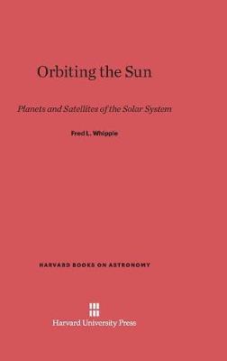 Orbiting the Sun - Harvard Books on Astronomy 2 (Hardback)