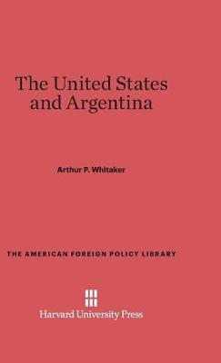 The United States and Argentina - American Foreign Policy Library 12 (Hardback)