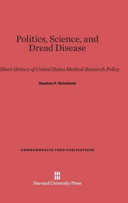 Politics, Science, and Dread Disease - Commonwealth Fund Publications 36 (Hardback)