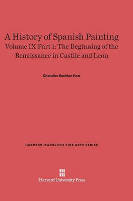 A History of Spanish Painting, Volume IX-Part 1, the Beginning of the Renaissance in Castile and Leon - Harvard-Radcliffe Fine Arts 11 (Hardback)
