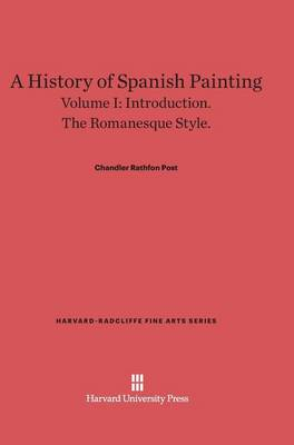 A History of Spanish Painting, Volume I - Harvard-Radcliffe Fine Arts 3 (Hardback)
