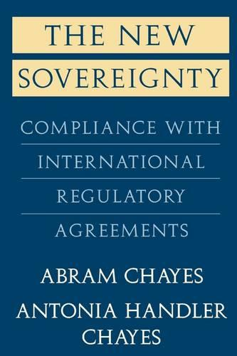 The New Sovereignty: Compliance with International Regulatory Agreements (Paperback)