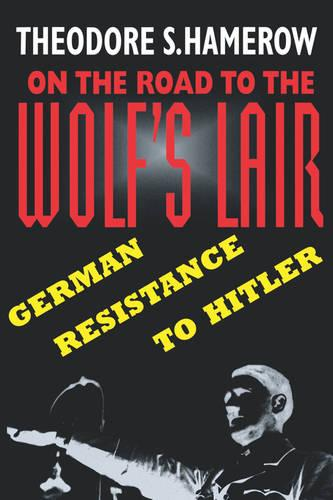 On the Road to the Wolf's Lair: German Resistance to Hitler (Paperback)