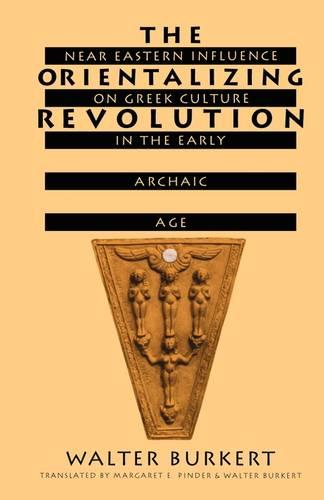 The Orientalizing Revolution: Near Eastern Influence on Greek Culture in the Early Archaic Age - Revealing Antiquity No. 5 (Paperback)