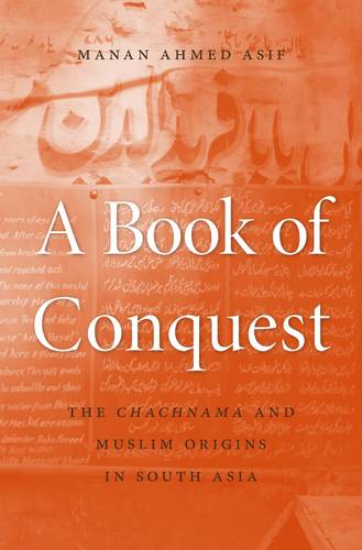 A Book of Conquest: The Chachnama and Muslim Origins in South Asia (Hardback)