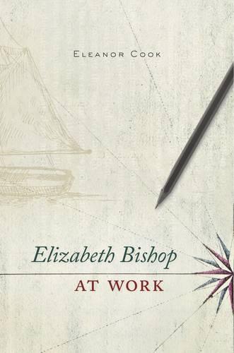 Elizabeth Bishop at Work (Hardback)