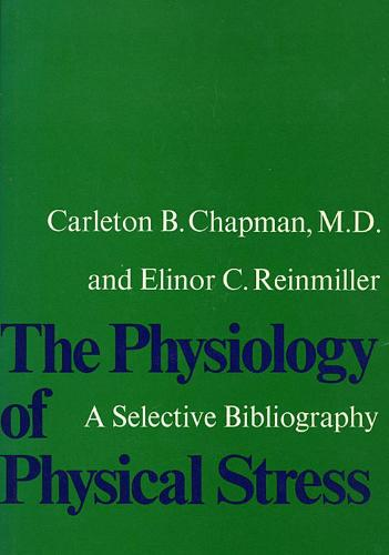 The Physiology of Physical Stress: A Selective Bibliography, 1500-1964 (Hardback)