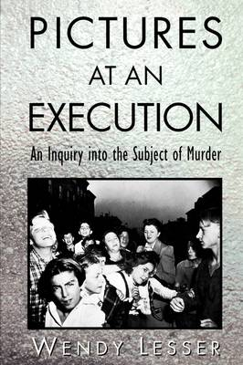 Pictures at an Execution: Inquiry into the Subject of Murder (Paperback)