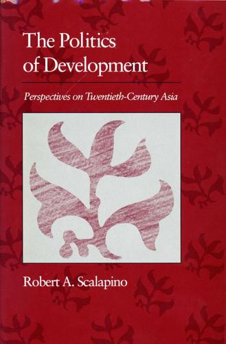 Politics of Development: Perspectives on Twentieth-Century Asia - The Edwin O. Reischauer Lectures (Paperback)