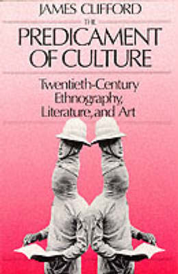 The Predicament of Culture: Twentieth-Century Ethnography, Literature, and Art (Paperback)