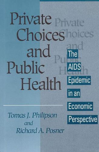 Private Choices and Public Health: The AIDS Epidemic in an Economic Perspective (Hardback)