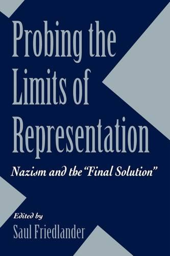 """Probing the Limits of Representation: Nazism and the """"Final Solution"""" (Paperback)"""