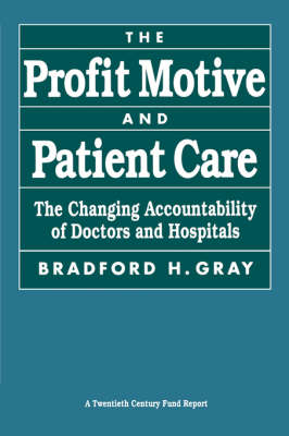 The Profit Motive and Patient Care: The Changing Accountability of Doctors and Hospitals (Paperback)