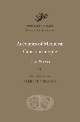 Accounts of Medieval Constantinople: The Patria - Dumbarton Oaks Medieval Library (Hardback)